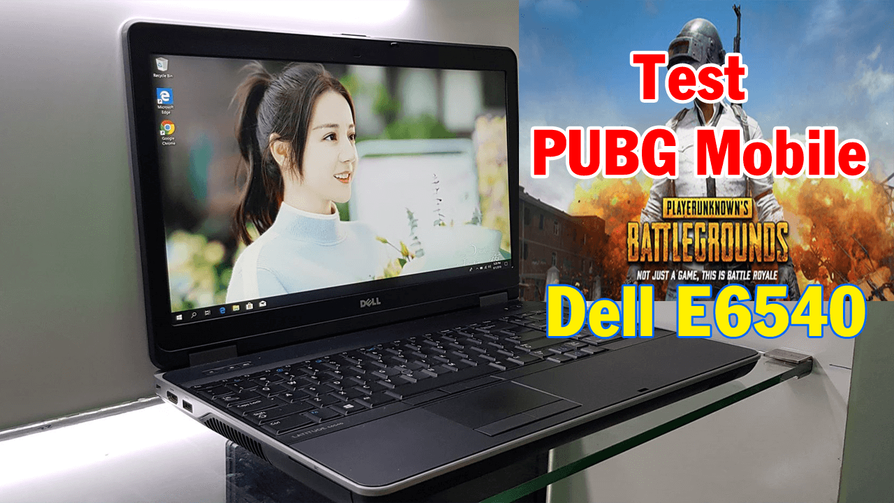 test game pubg mobile trên laptop dell E6540