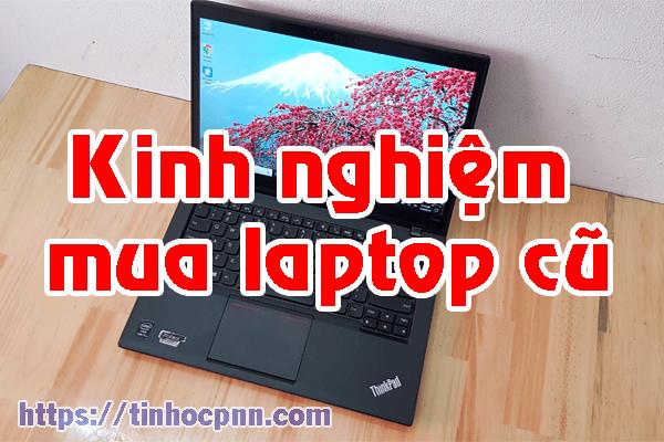 Kinh nghiệm mua laptop cũ tránh bị lầm