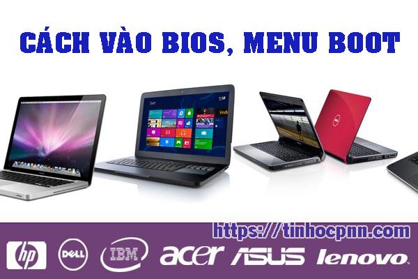 Cách vào BIOS Asus, Acer, Dell, HP, Lenovo Phím tắt BOOT